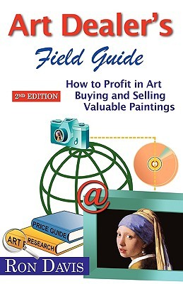 Art Dealer's Field Guide: How to Profit in Art Buying and Selling Valuable Paintings