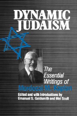 Dynamic Judaism by Mordecai Menahem Kaplan