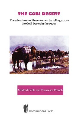 The Gobi Desert - The Adventures of Three Women Travelling Ac... by Mildred Cable