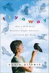 Flyaway: How A Wild Bird Rehabber Sought Adventure and Found Her Wings