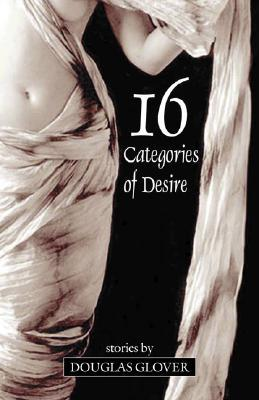 16 Categories of Desire by Douglas Glover