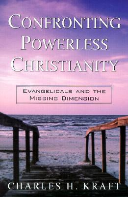 Confronting Powerless Christianity: Evangelicals and the Missing Dimension