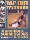Tap Out Textbook: The Ultimate Guide to Submissions for Grappling