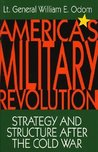 America's Military Revolution: Strategy and Structure After the Cold War