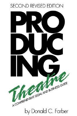 Producing Theatre: A Comprehensive Legal and Business Guide