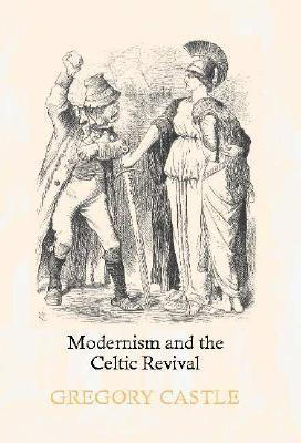Modernism and the Celtic Revival by Gregory Castle
