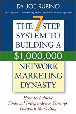 The 7-Step System to Building a $1,000,000 Network Marketing Dynasty: How to Achieve Financial Independence Through Network Marketing