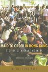 Maid to Order in Hong Kong: Stories of Migrant Workers