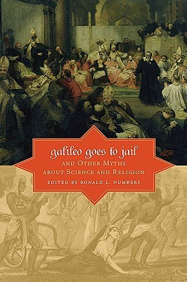 Galileo Goes to Jail by Ronald L. Numbers