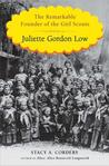 Juliette Gordon Low: The Remarkable Founder of the Girl Scouts