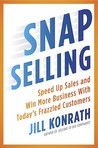 SNAP Selling: Speed Up Sales and Win More Business with Today's Frazzled Customers