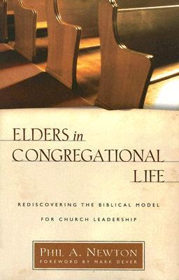 Elders in Congregational Life: Rediscovering the Biblical Model for Church Leadership
