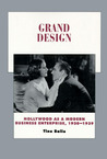 Grand Design: Hollywood as a Modern Business Enterprise, 1930-1939 (History of the American Cinema, Vol 5)