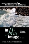 In His Image: God Created You to Love You! (The Intimacy with God Series)
