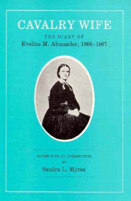 Cavalry Wife: The Diary of Eveline M. Alexander, 1866-1867