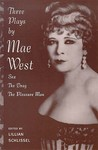 Three Plays by Mae West: Sex / The Drag / The Pleasure Man