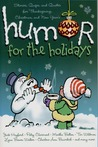 Humor for the Holidays: Stories, Quips, and Quotes for Thanksgiving, Christmas, and New Years