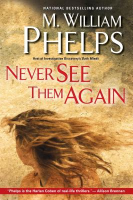 Never See Them Again by M. William Phelps