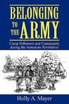 Belonging to the Army: Camp Follower and Community During the American Revolution
