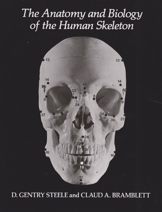 The Anatomy and Biology of the Human Skeleton by D. Gentry Steele