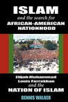 Islam and the Search for African-American Nationhood: Elijah Muhammad, Louis Farrakhan and the Nation of Islam