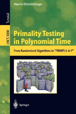 "Primality Testing In Polynomial Time: From Randomized Algorithms To ""Primes Is In P"" (Lecture Notes In Computer Science)"