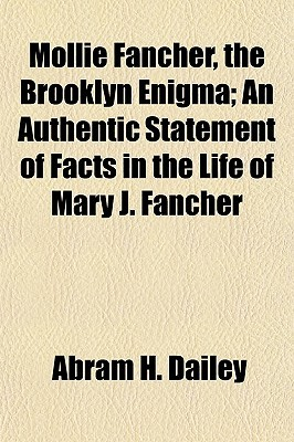 Mollie Fancher, the Brooklyn Enigma; An Authentic Statement of Facts in the Life of Mary J. Fancher