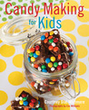 Candy Making for Kids by Courtney Whitmore
