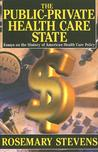 The Public-Private Health Care State: Essays on the History of American Health Care Policy