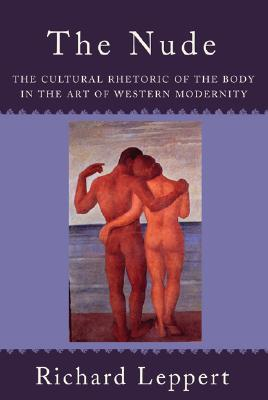 The Nude: The Cultural Rhetoric of the Body in the Art of Western Modernity