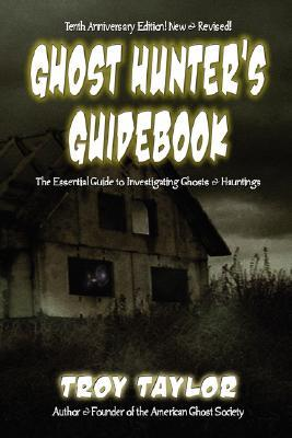 Ghost Hunter's Guidebook by Troy Taylor