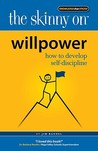 The Skinny on Willpower: How to Develop The Self Discipline You Need To Advance Your Career and Life
