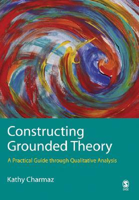 Constructing Grounded Theory by Kathy C. Charmaz