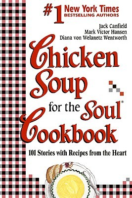 Chicken Soup for the Soul Cookbook: Stories and Recipes from the Heart
