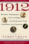 1912: Wilson, Roosevelt, Taft and Debs -- The Election that Changed the Country