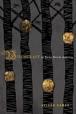 Witchcraft in Early North America by Alison Games