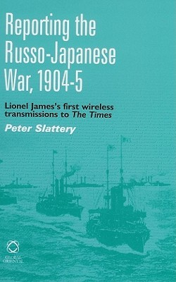 """Reporting the Russo-Japanese War, 1904-5: Lionel James's First Wireless Transmission to """"The Times"""""""