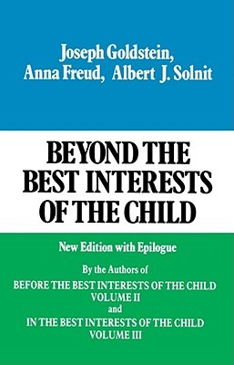 Beyond the Best Interests of the Child by Joseph  Goldstein