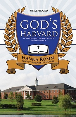 God's Harvard: A Christian College on a Mission to Save America