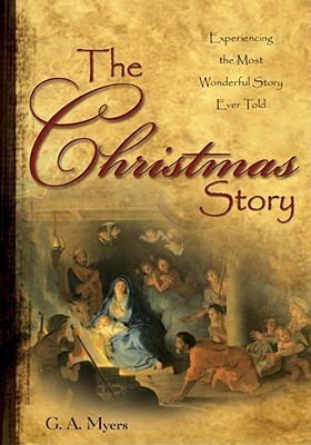 The Christmas Story: Experiencing the Most Wonderful Story Ever Told