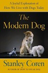 The Modern Dog: How Dogs Fit into Our Society, Culture, and Our Personal and Emotional Lives