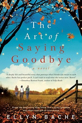 The Art of Saying Goodbye: A Novel