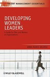 Developing Women Leaders: A Guide For Men And Women In Organizations (Tmez   Talent Management Essentials)