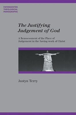 The Justifying Judgement of God: A Reassessment of the Place of Judgement in the Saving Work of Christ