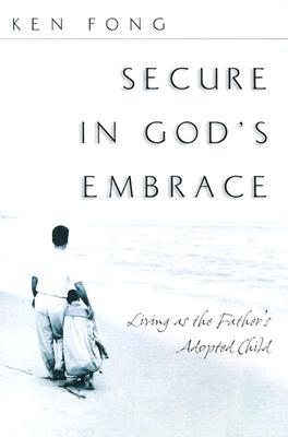 Secure in God's Embrace: Living as the Father's Adopted Child