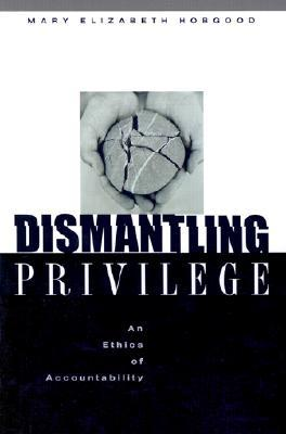 Dismantling Privilege by Mary E. Hobgood