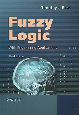 Fuzzy Logic with Engineering Applications by Timothy Ross