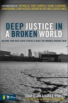 Deep Justice in a Broken World: Helping Your Kids Serve Others and Right the Wrongs around Them