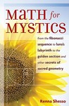 Math for Mystics: From the Fibonacci Sequence to Luna's Labyrinth to Golden Section and Other Secrets of Sacred Geometry