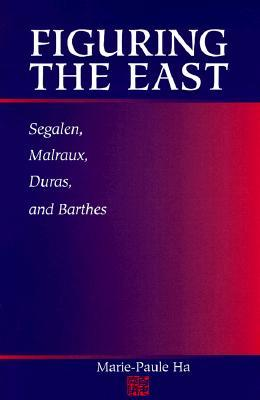 Figuring the East: Segalen, Malraux, Duras and Barthes